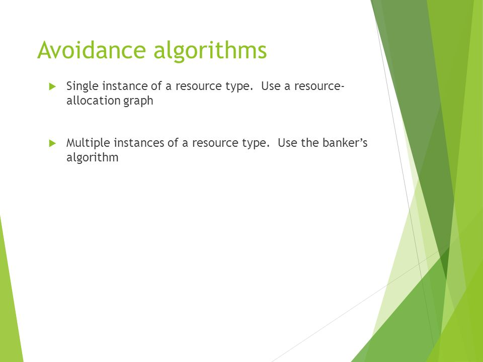 Avoidance algorithms Single instance of a resource type. Use a resource- allocation graph.