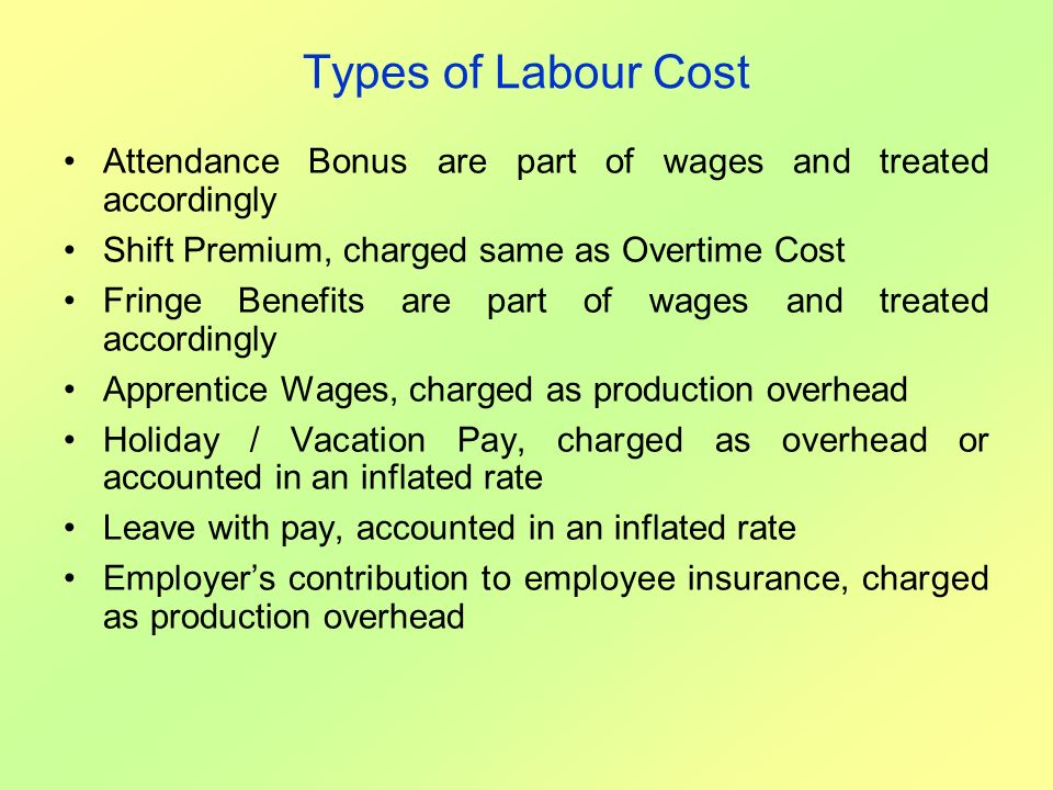 Types of Labour Cost Attendance Bonus are part of wages and treated accordingly. Shift Premium, charged same as Overtime Cost.