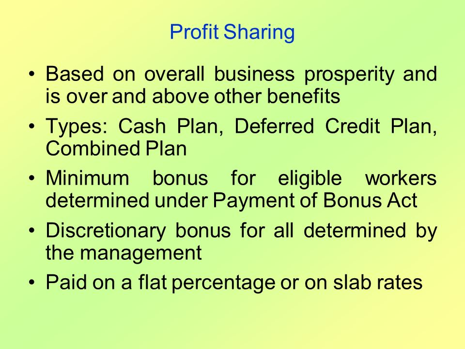 Profit Sharing Based on overall business prosperity and is over and above other benefits. Types: Cash Plan, Deferred Credit Plan, Combined Plan.