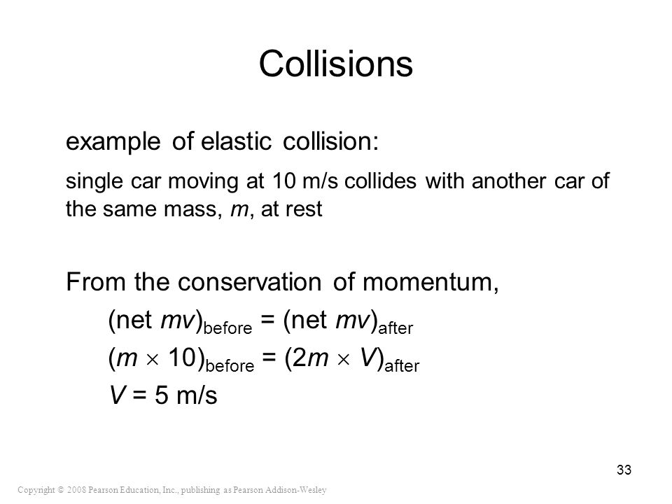 Collisions example of elastic collision: