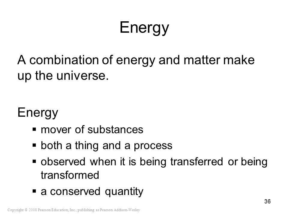Energy A combination of energy and matter make up the universe. Energy