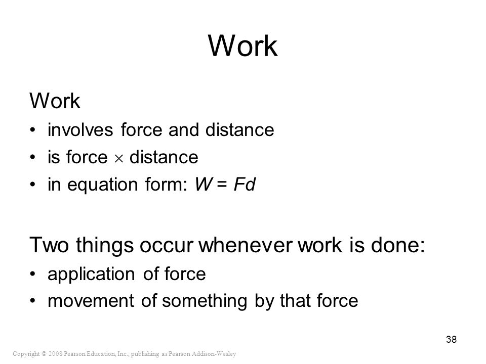 Work Work Two things occur whenever work is done: