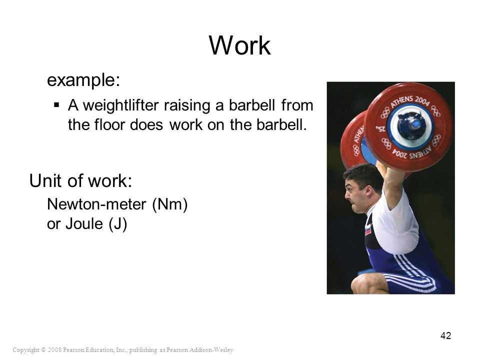 Work example: Unit of work: Newton-meter (Nm) or Joule (J)