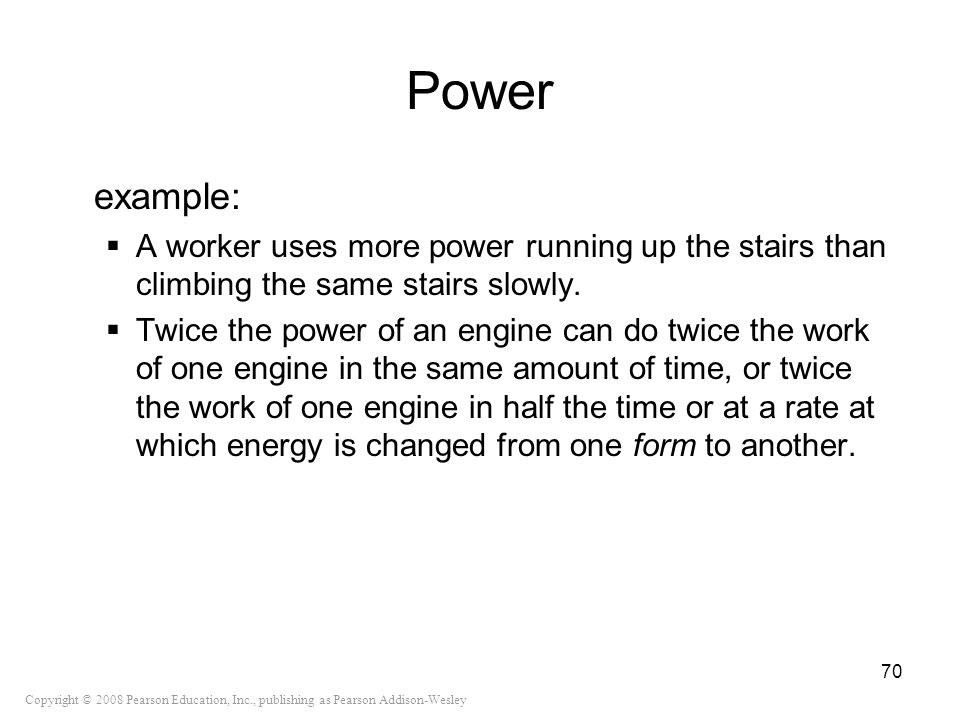 Power example: A worker uses more power running up the stairs than climbing the same stairs slowly.