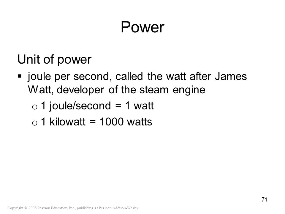 Power Unit of power. joule per second, called the watt after James Watt, developer of the steam engine.