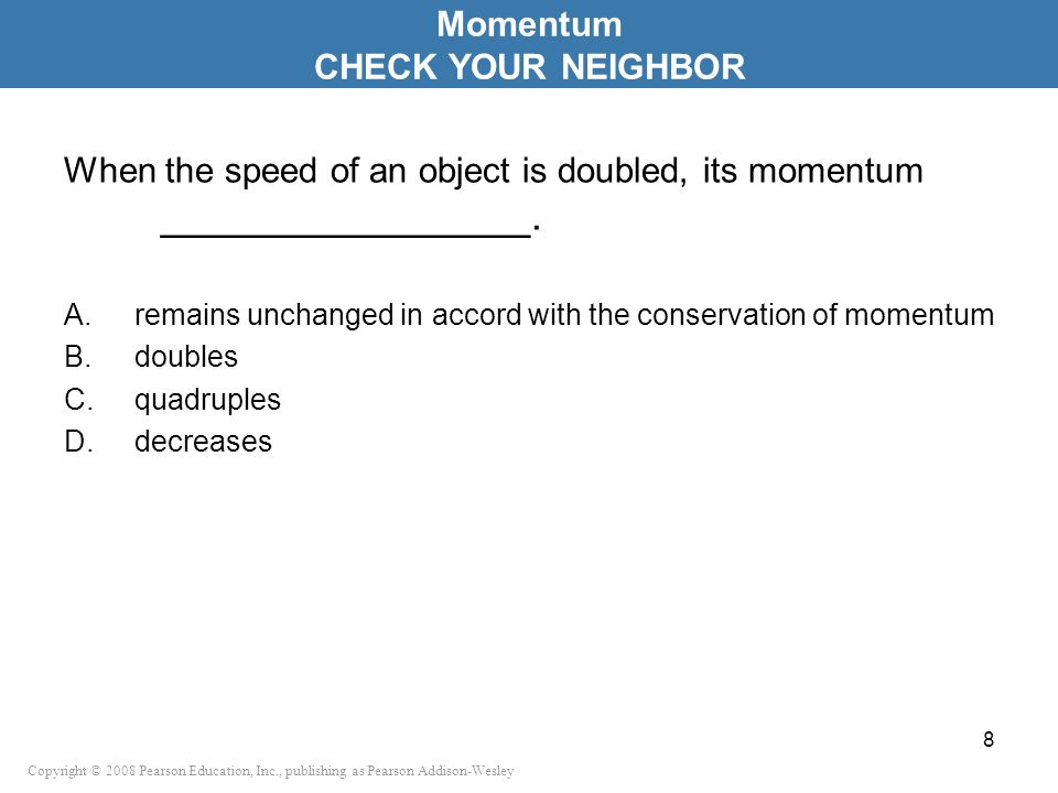When the speed of an object is doubled, its momentum ________________.