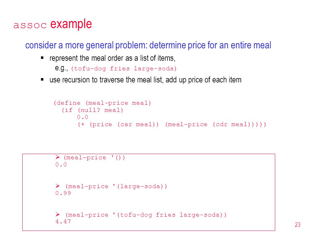 assoc example consider a more general problem: determine price for an entire meal. represent the meal order as a list of items,