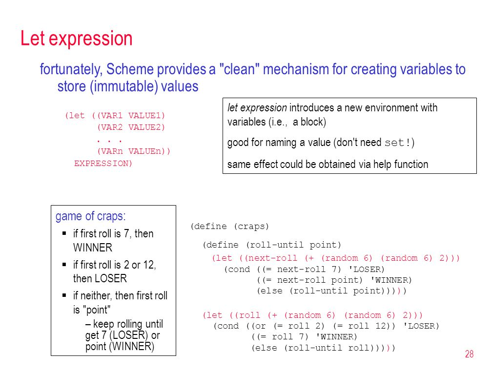 Let expression fortunately, Scheme provides a clean mechanism for creating variables to store (immutable) values.