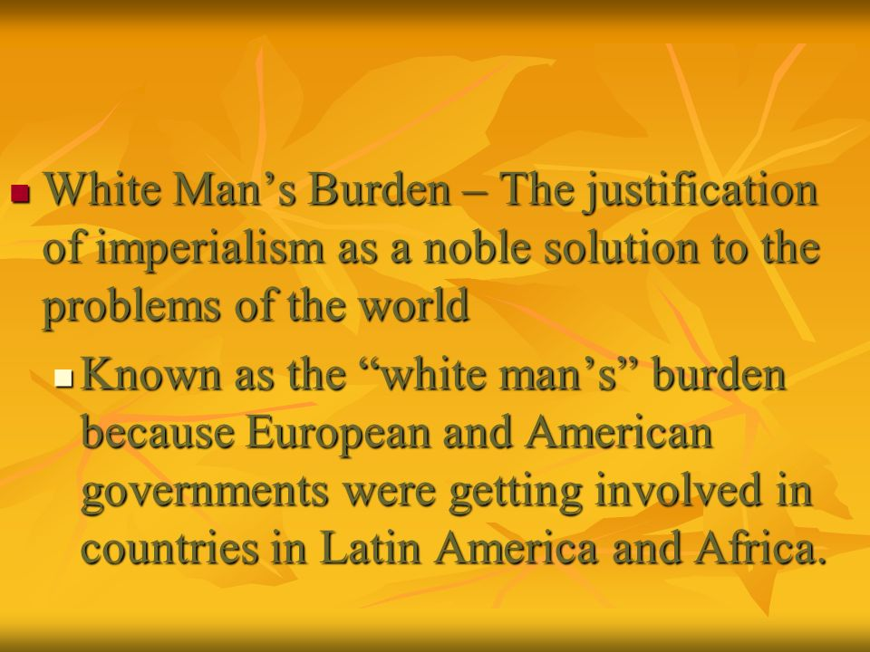 White Man's Burden – The justification of imperialism as a noble solution to the problems of the world