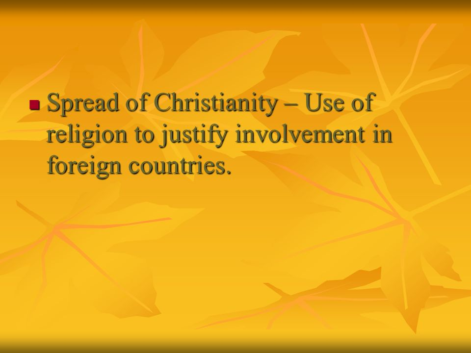 Spread of Christianity – Use of religion to justify involvement in foreign countries.