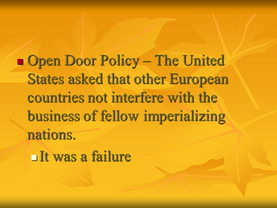 Open Door Policy – The United States asked that other European countries not interfere with the business of fellow imperializing nations.
