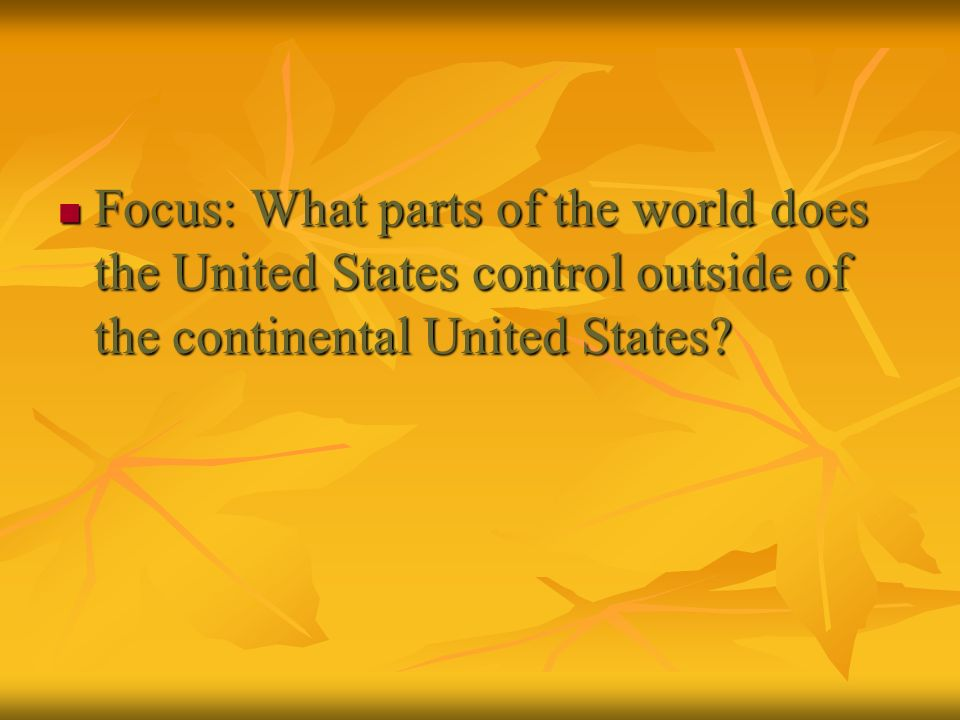 Focus: What parts of the world does the United States control outside of the continental United States