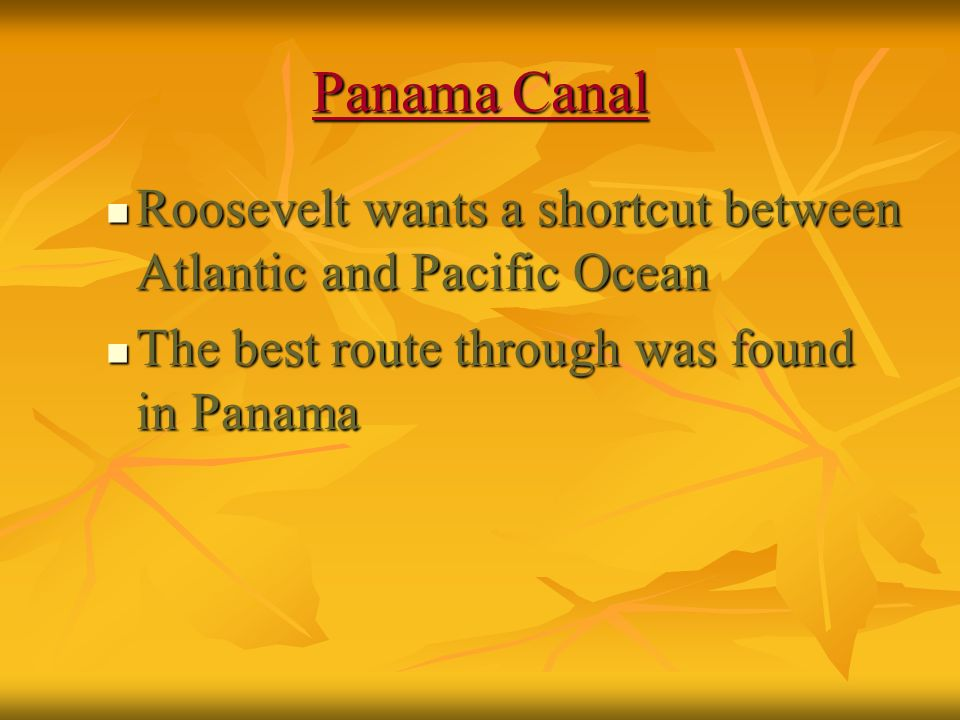 Panama Canal Roosevelt wants a shortcut between Atlantic and Pacific Ocean.
