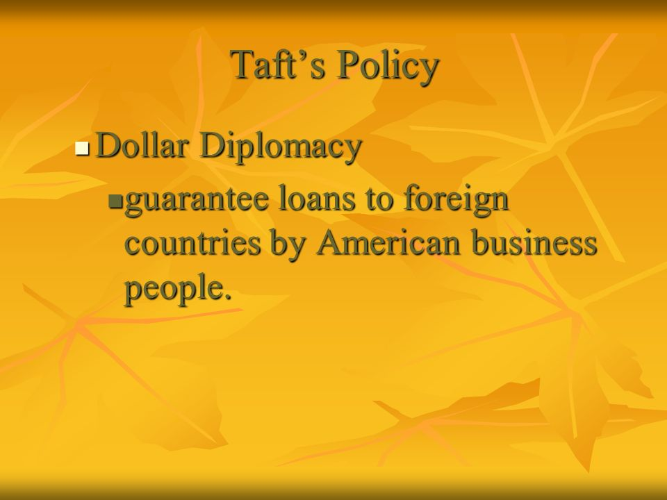 Taft's Policy Dollar Diplomacy
