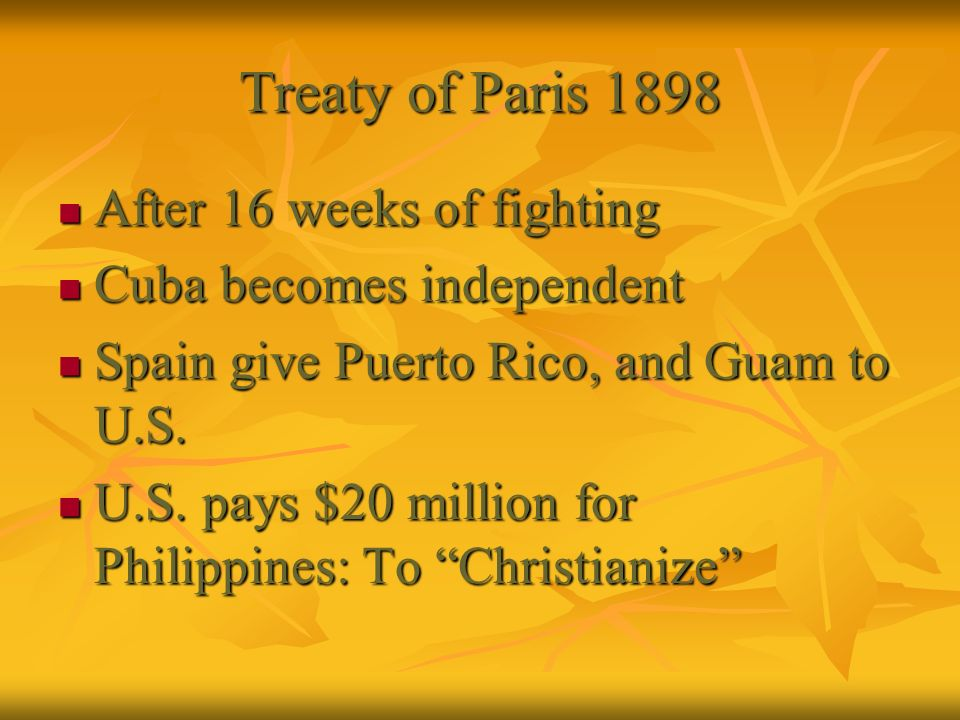 Treaty of Paris 1898 After 16 weeks of fighting