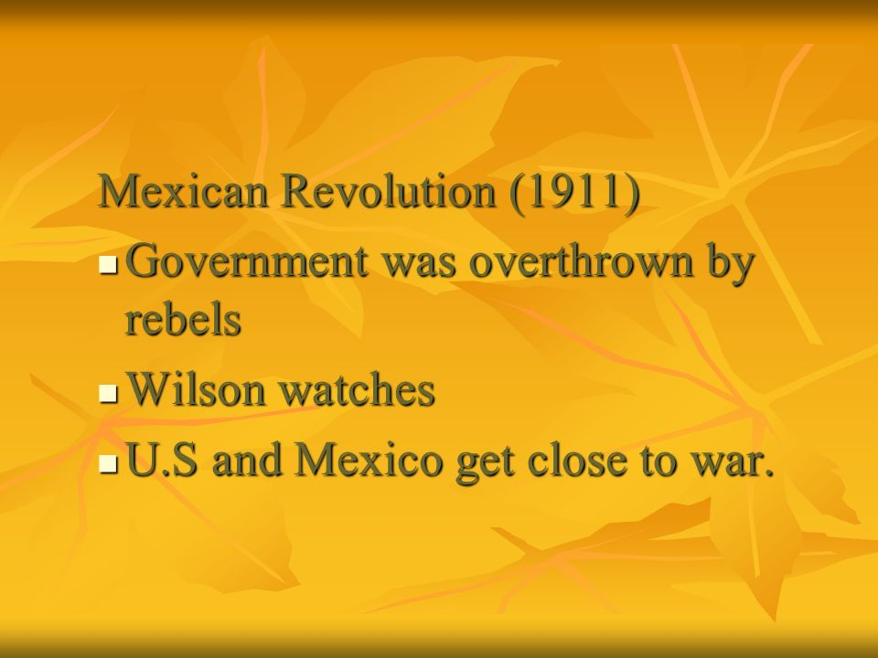Mexican Revolution (1911) Government was overthrown by rebels.