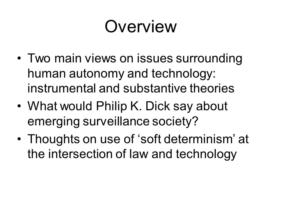 Overview Two main views on issues surrounding human autonomy and technology: instrumental and substantive theories.