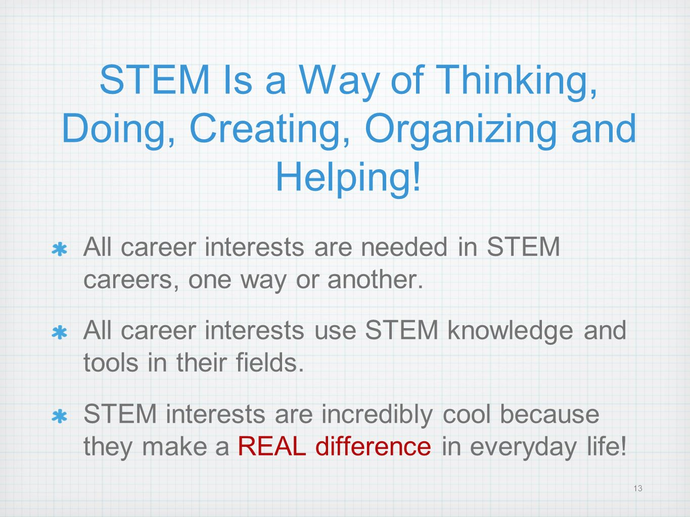 STEM Is a Way of Thinking, Doing, Creating, Organizing and Helping!