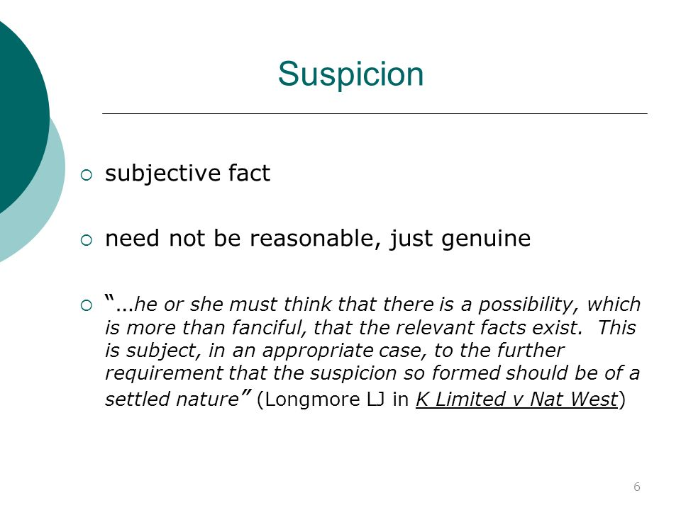 Suspicion subjective fact need not be reasonable, just genuine
