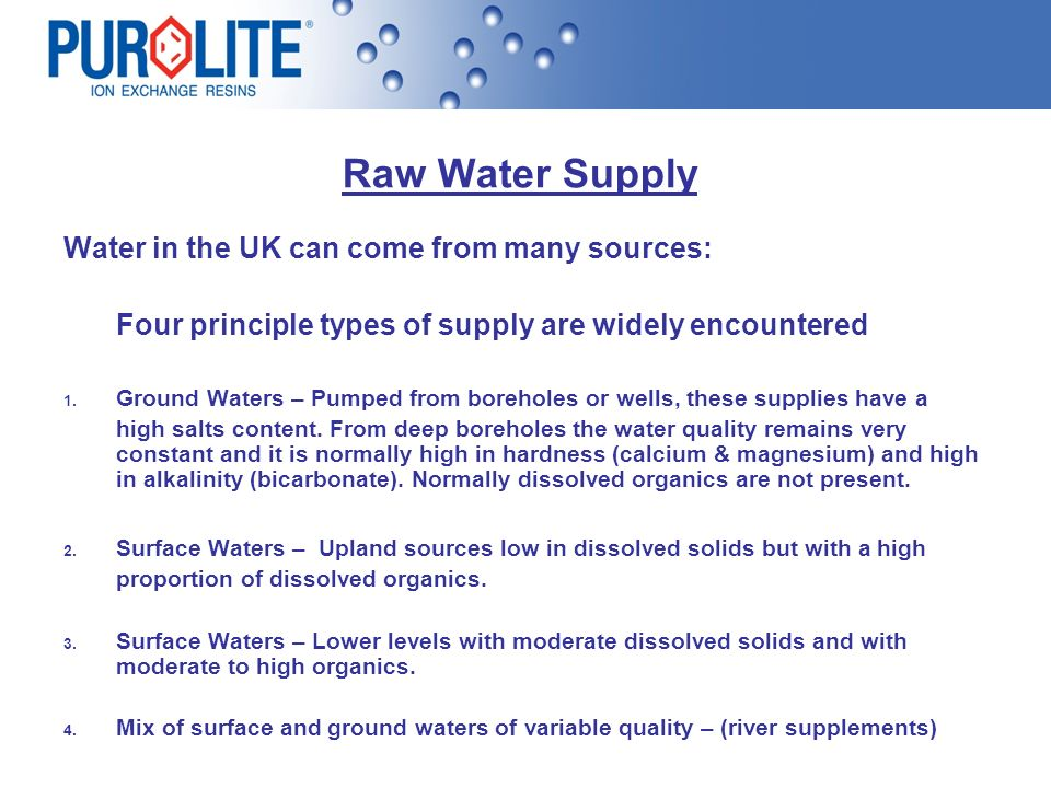 Raw Water Supply Water in the UK can come from many sources: