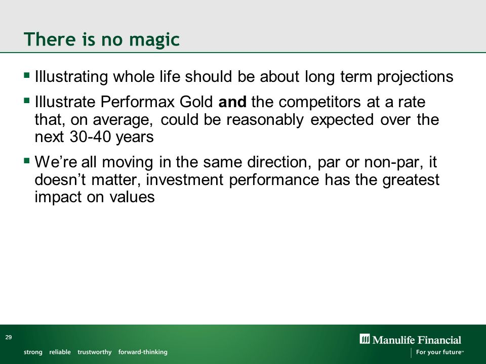There is no magic Illustrating whole life should be about long term projections.