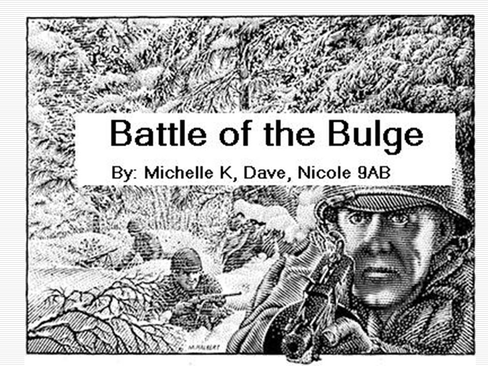 Battle of the Bulge By: Michelle K, Dave, Nicole 9AB