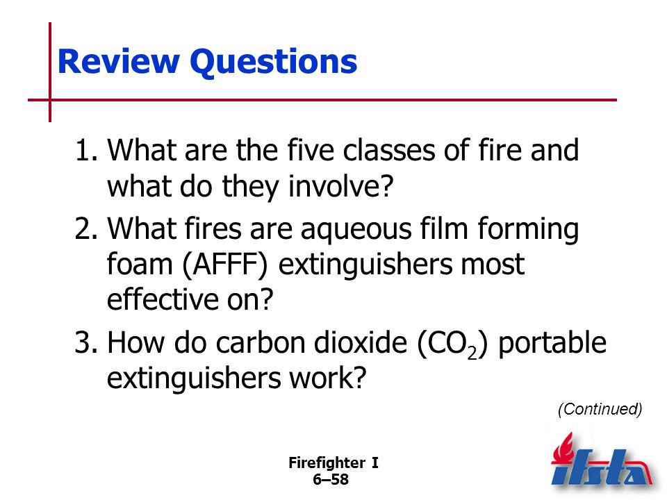 Review Questions 1. What are the five classes of fire and what do they involve