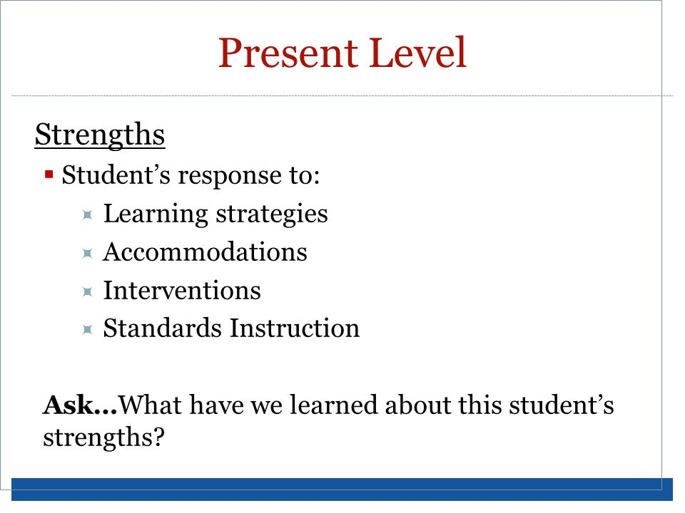 Present Level Strengths Student's response to: Learning strategies