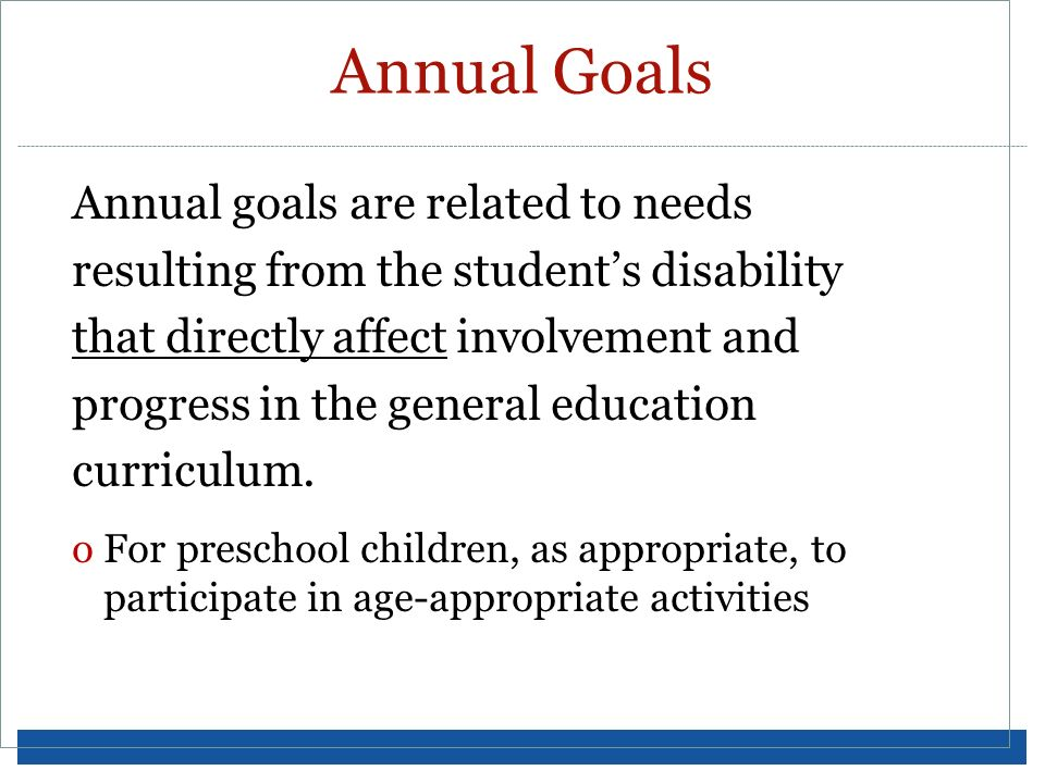 Annual Goals Annual goals are related to needs