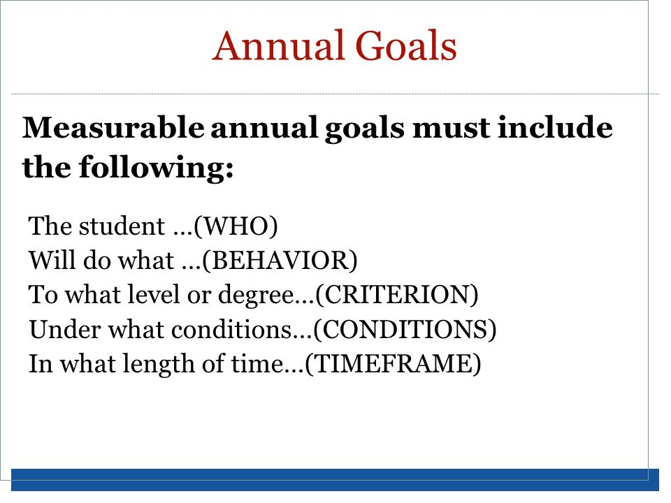 Annual Goals Measurable annual goals must include the following: