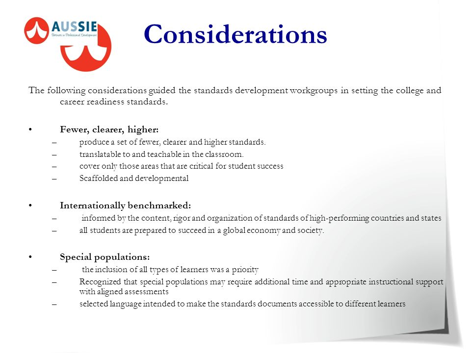 Considerations The following considerations guided the standards development workgroups in setting the college and career readiness standards.