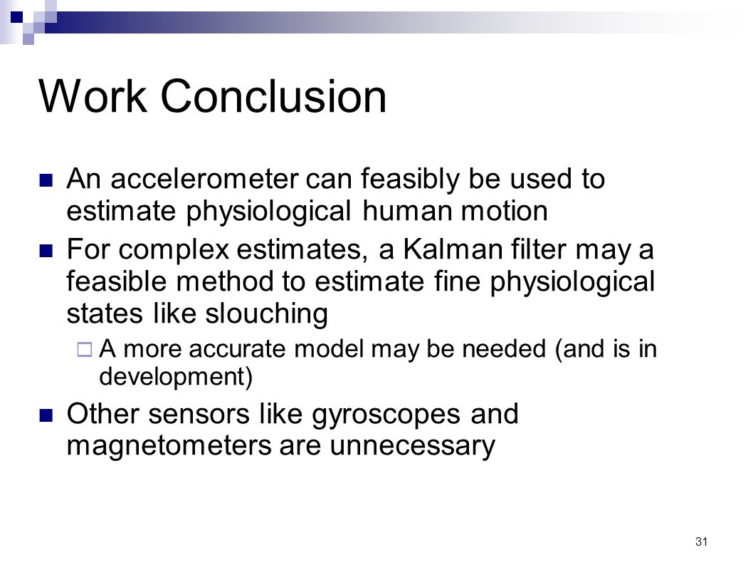 Work Conclusion An accelerometer can feasibly be used to estimate physiological human motion.