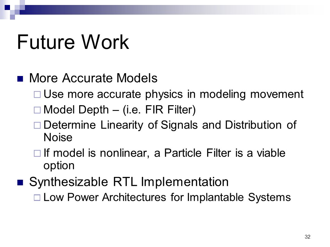 Future Work More Accurate Models Synthesizable RTL Implementation