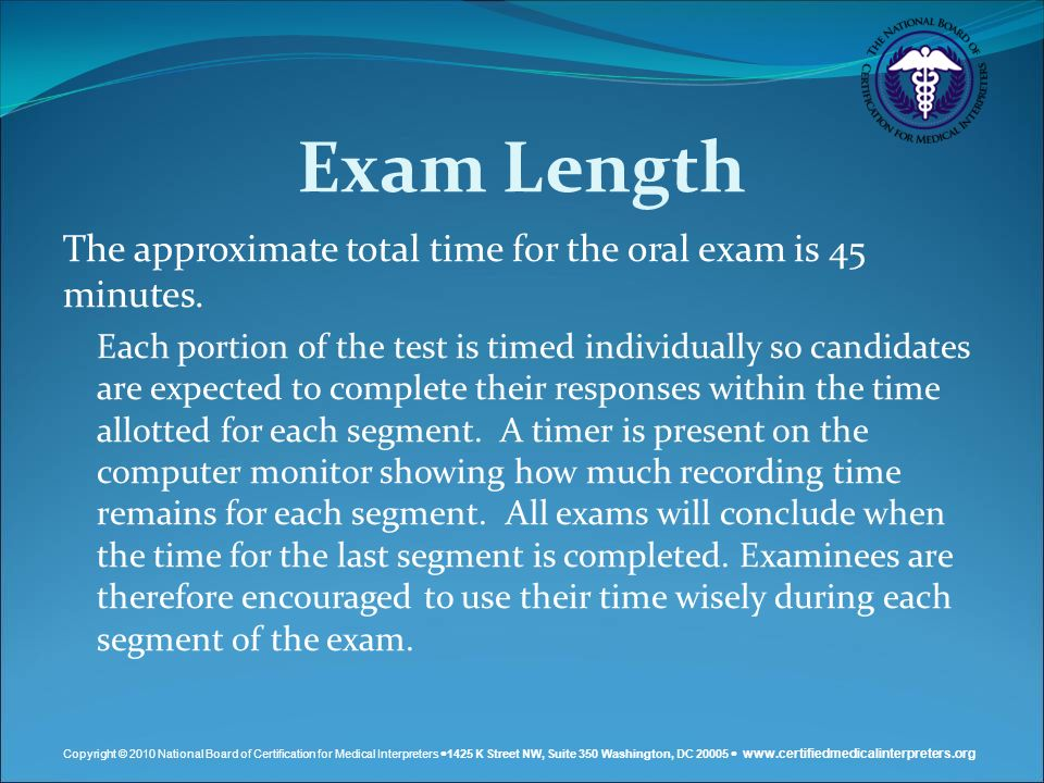 Exam Length The approximate total time for the oral exam is 45 minutes.