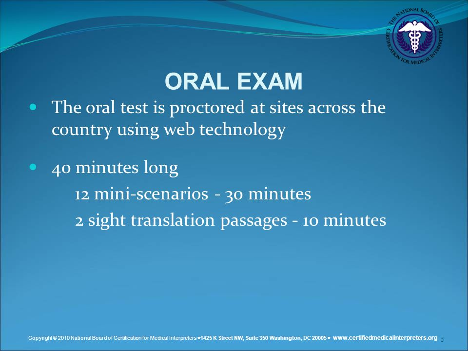 ORAL EXAM The oral test is proctored at sites across the country using web technology. 40 minutes long.