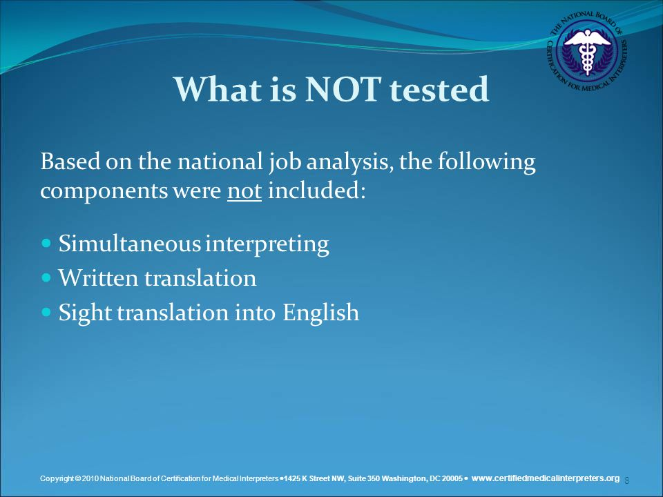 What is NOT tested Based on the national job analysis, the following components were not included: Simultaneous interpreting.
