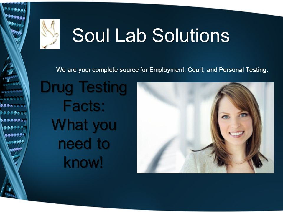 Soul Lab Solutions We are your complete source for Employment, Court, and Personal Testing.