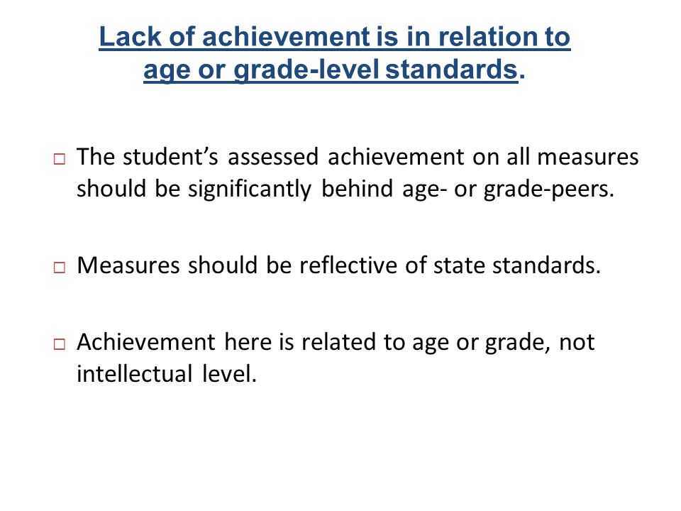 Lack of achievement is in relation to age or grade-level standards.