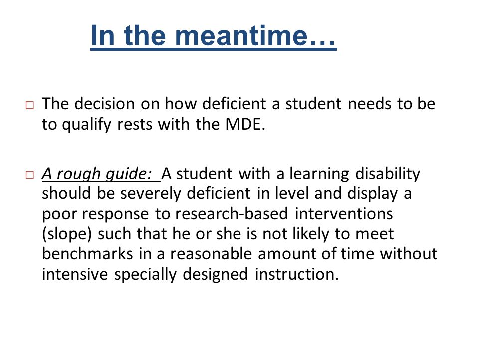 In the meantime… The decision on how deficient a student needs to be to qualify rests with the MDE.