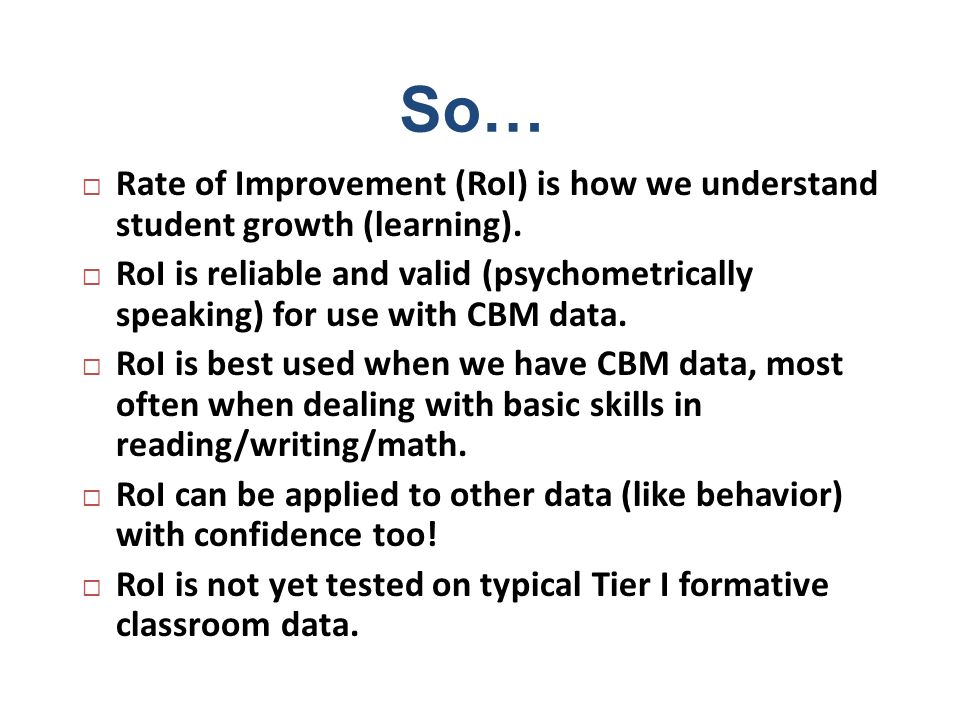 So… Rate of Improvement (RoI) is how we understand student growth (learning).