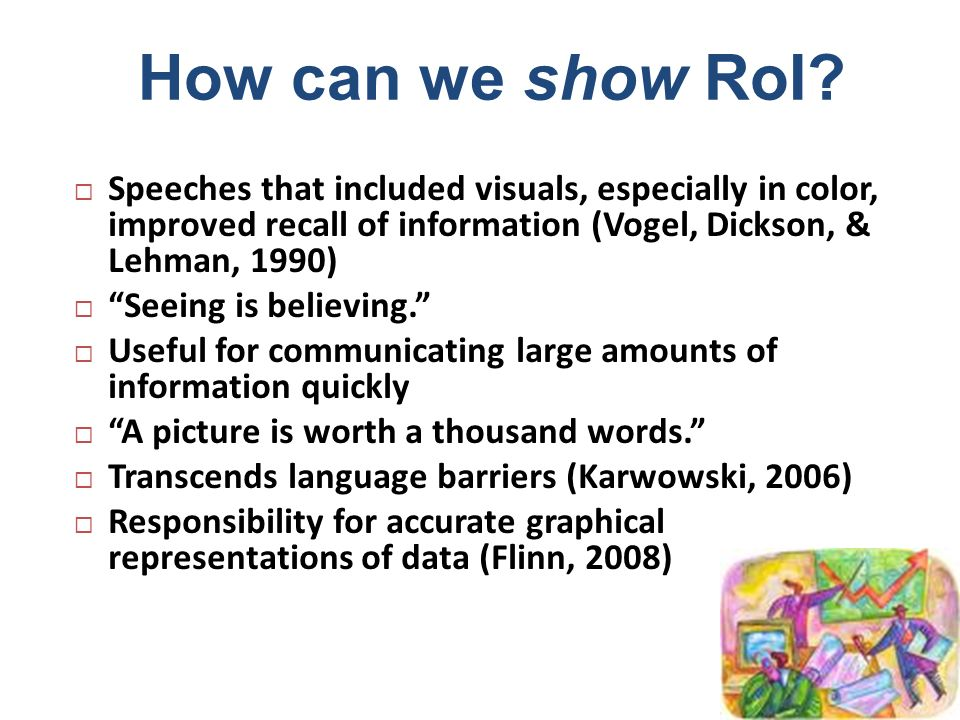 How can we show RoI Speeches that included visuals, especially in color, improved recall of information (Vogel, Dickson, & Lehman, 1990)