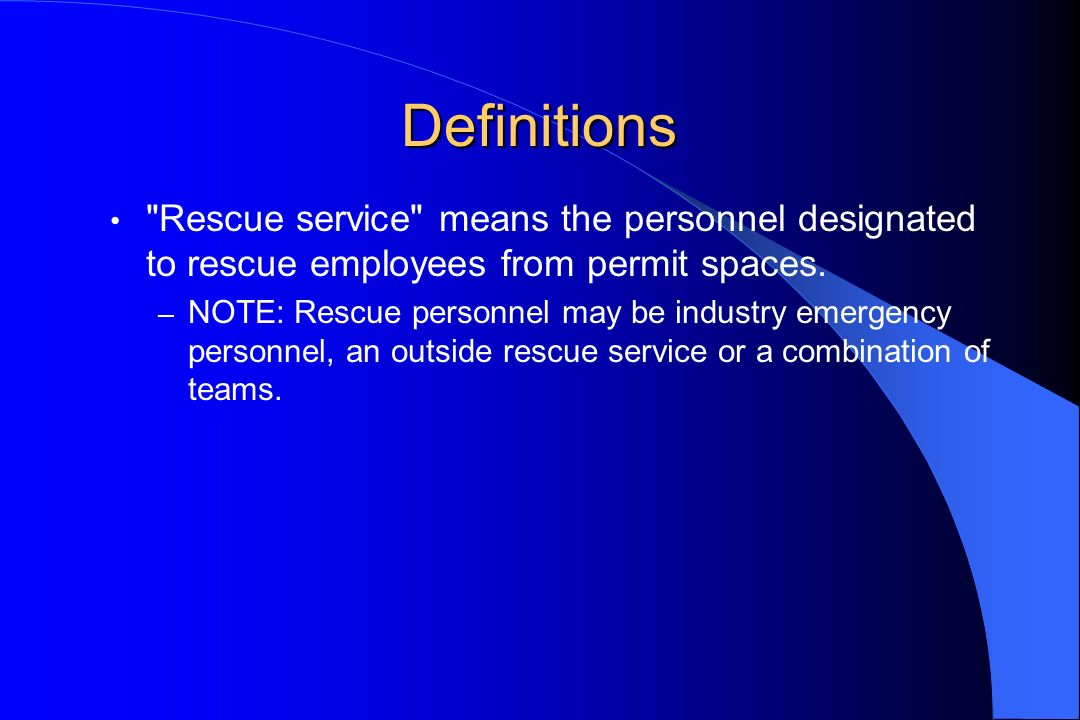Definitions Rescue service means the personnel designated to rescue employees from permit spaces.