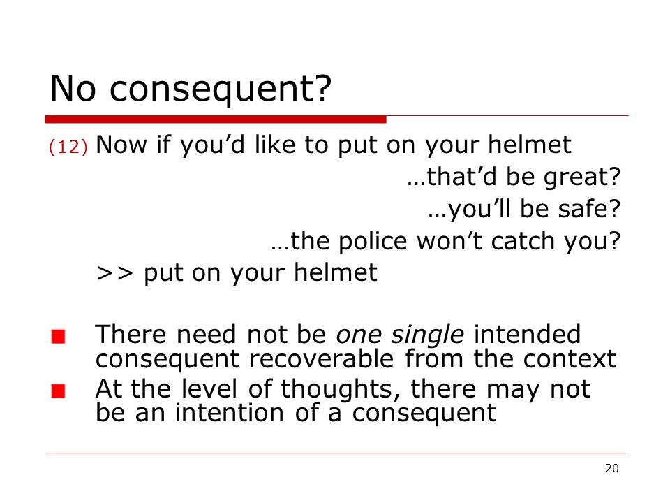 No consequent Now if you'd like to put on your helmet. …that'd be great …you'll be safe …the police won't catch you