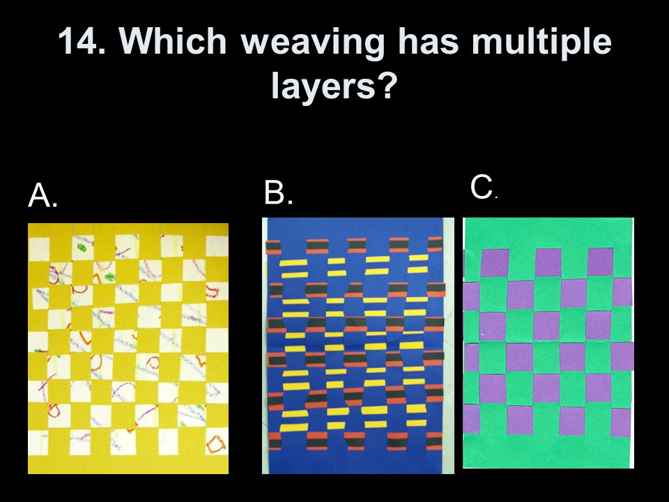 14. Which weaving has multiple layers