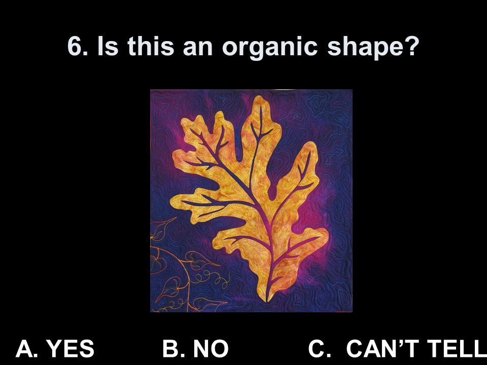 6. Is this an organic shape