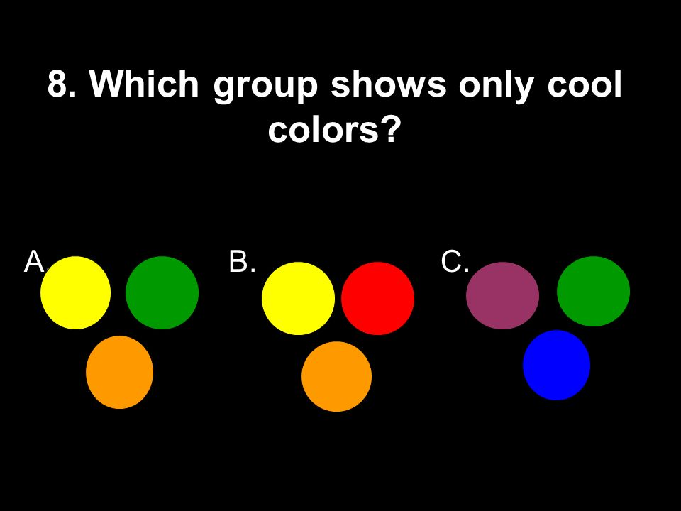 8. Which group shows only cool colors