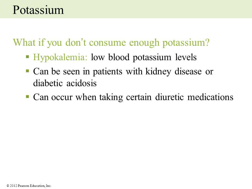 Potassium What if you don't consume enough potassium