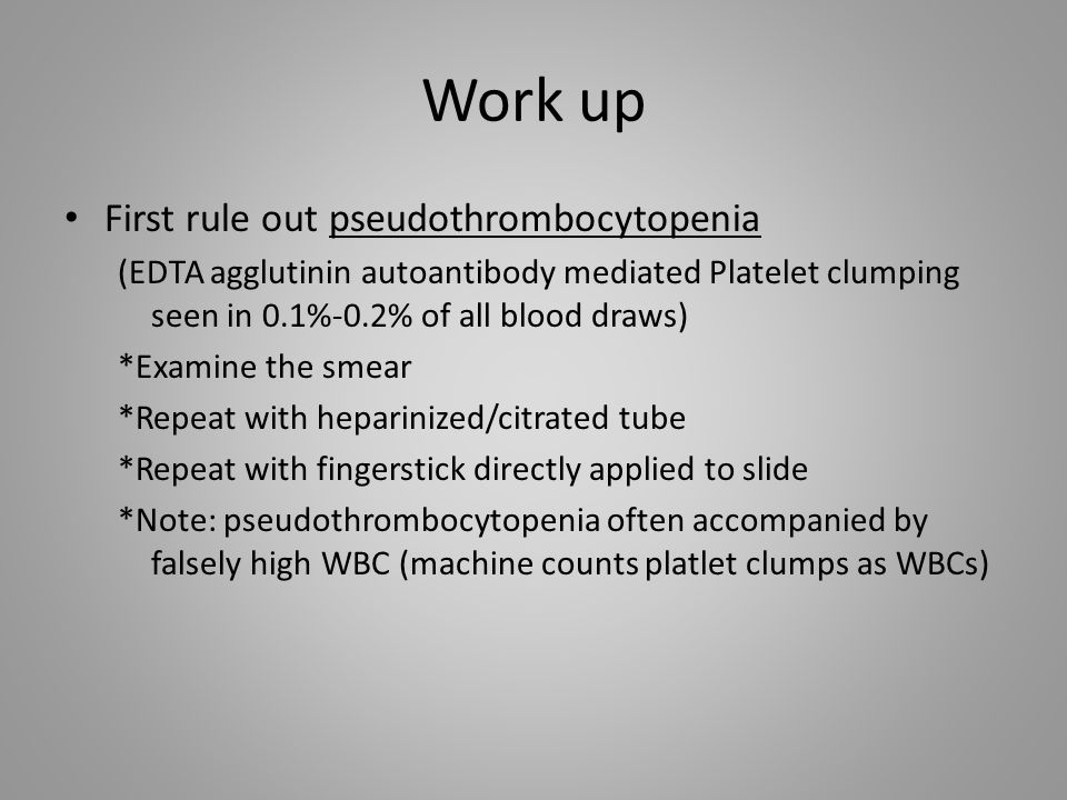 Work up First rule out pseudothrombocytopenia