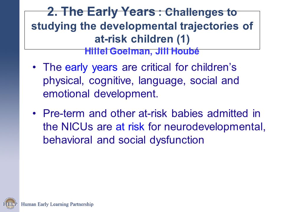 2. The Early Years : Challenges to studying the developmental trajectories of at-risk children (1) Hillel Goelman, Jill Houbé