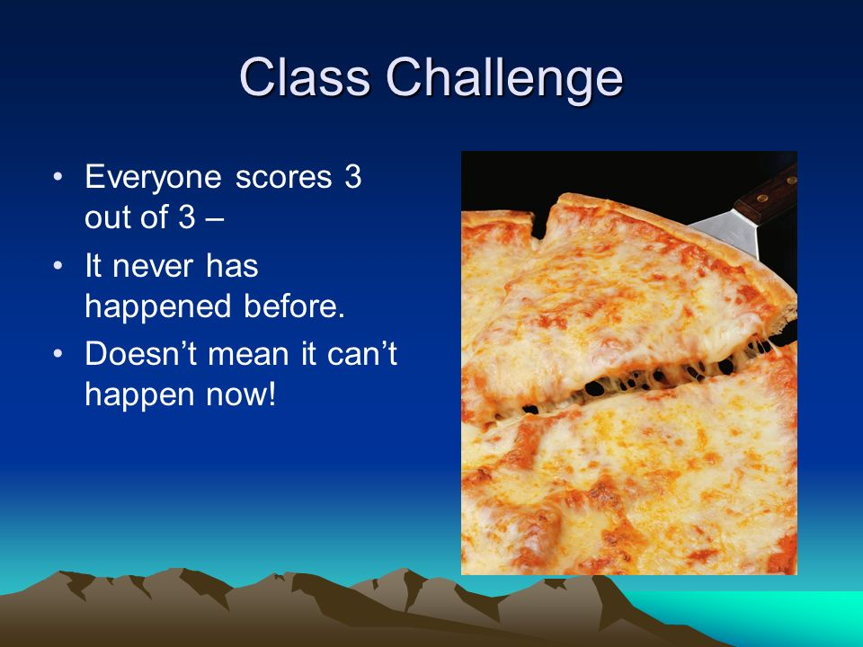 Class Challenge Everyone scores 3 out of 3 –